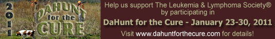 Help us support The Leukemia & Lymphoma Society� by participating in DaHunt for the Cure - January 23 - 30, 2011 - Visit www.dahuntforthecure.com for details!